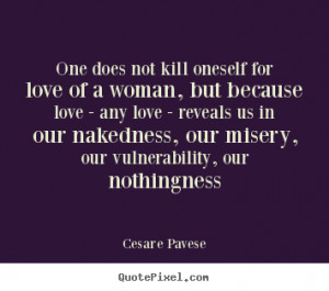 Cesare Pavese picture quotes - One does not kill oneself for love of a ...