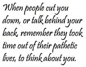 be people that will talk shit about you and everybody.If someone talks ...
