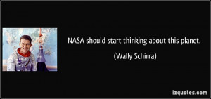 NASA should start thinking about this planet. - Wally Schirra