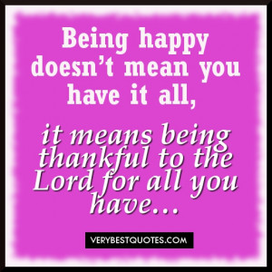 Being happy doesn't mean you have it all, it means being thankful to ...