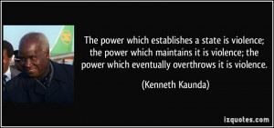 state is violence; the power which maintains it is violence ...