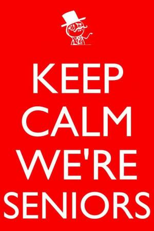 quotes about senior year | senior 2013 #senior year #keep calm #like a ...