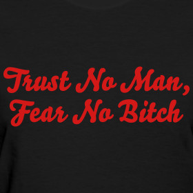 Design ~ Trust No Man, Fear No Bitch