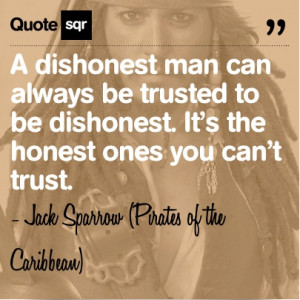 dishonest man can always be trusted to be dishonest. It's the ...