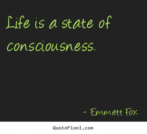 ... is a state of consciousness. Emmett Fox best inspirational sayings