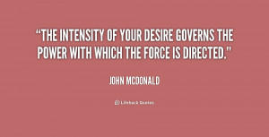 The intensity of your desire governs the power with which the force is ...