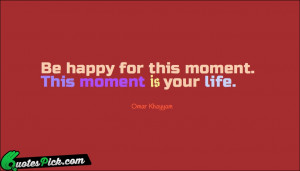 Be Happy For This Moment by omar khayyam Picture Quotes