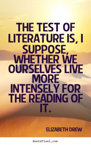 Quote about life - The test of literature is, i suppose, whether..