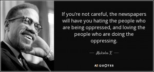 If You Are Not Careful Malcolm X Quote