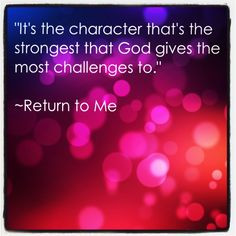 It's The Character That's The Strongest That God Gives The Most ...