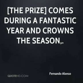 Fernando Alonso - [The prize] comes during a fantastic year and crowns ...