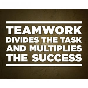 Teamwork Divides The Task And Multiplies The Success Teamwork divides ...