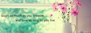 Laugh And Love As Much As You Breath Facebook Cover