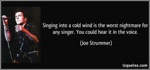 Singing into a cold wind is the worst nightmare for any singer. You ...