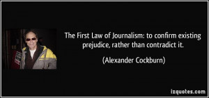 The First Law of Journalism: to confirm existing prejudice, rather ...