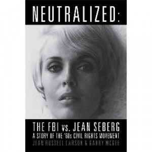 The next book is 'Neutralized: the FBI vs. Jean Seberg, a story of the ...