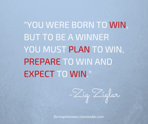 You were born to win, but to be a winner you must plan to win ...