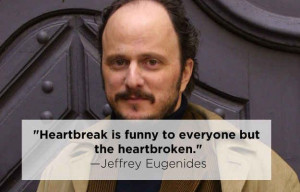 ... Eugenides | 15 Profound Quotes About Heartbreak From Famous Authors