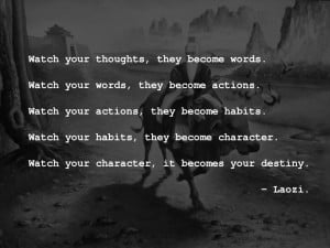 Watch your thoughts, they become words…