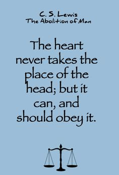 Lewis quote on the heart and the head. The Abolition of Man