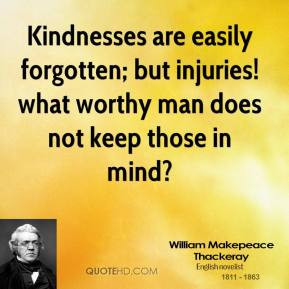 Kindnesses are easily forgotten; but injuries! what worthy man does ...