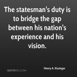 henry-a-kissinger-henry-a-kissinger-the-statesmans-duty-is-to-bridge ...