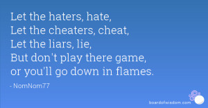 Hate Liars And Cheaters Let the haters, hate,
