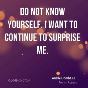 Arielle Dombasle - Do not know yourself. I want to continue to ...