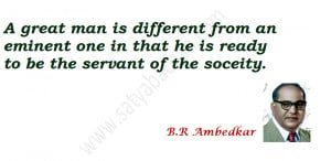 that he is ready to be the servant of the soceity by Dr B R Ambedkar