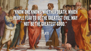 Know one knows whether death, which people fear to be the greatest ...
