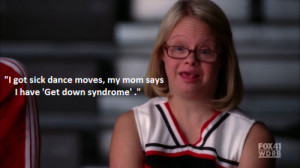 Get Down Syndrome - (Funny Quote From Glee)