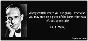 ... on a piece of the Forest that was left out by mistake. - A. A. Milne