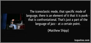 The iconoclastic mode, that specific mode of language, there is an ...