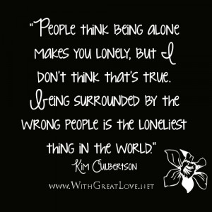 Alone quotes - People think being alone makes you lonely