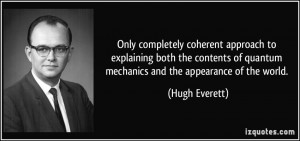 ... of quantum mechanics and the appearance of the world. - Hugh Everett