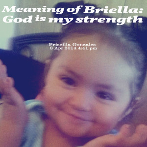 Quotes Picture: meaning of briella: god is my strength