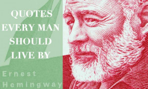 lifestyle 12 ernest hemingway quotes every man should live by by adam ...