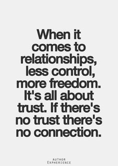 ... It's all about trust. If there's not trust there's no connection. More