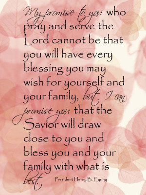 My promise to you who pray and serve the Lord cannot be that you will ...