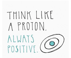 Think Like a Proton Positive Always