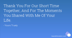 Thank You For Our Short Time Together, And For The Moments You Shared ...