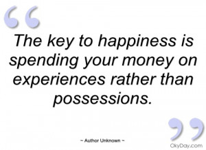 the key to happiness is spending your author unknown