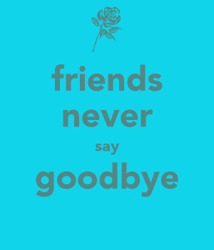 Friends Never Say Goodbye Best Quotes Garden Funny Farewell