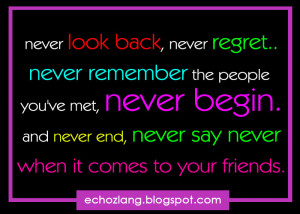 ... the people you ve met never begin and never end never say never