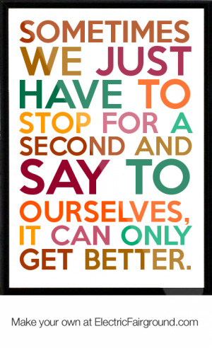 ... second and say to ourselves, it can only get better. Framed Quote