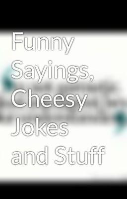 Funny Sayings, Cheesy Jokes and Stuff