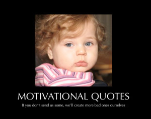 "Can we motivate you to send us ""motivational quotes""?"