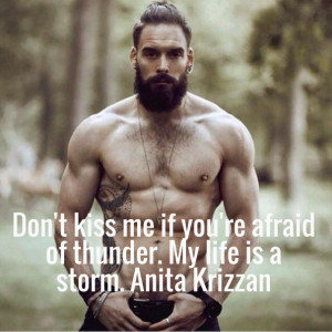 Don't kiss me if you're afraid of thunder. my life is a storm. anita ...