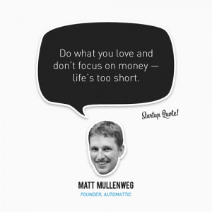 ... and don't focus on money - life's too short.- Matt MullenwegBooya