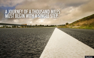 """journey of a thousand miles must begin with a single step."""""""